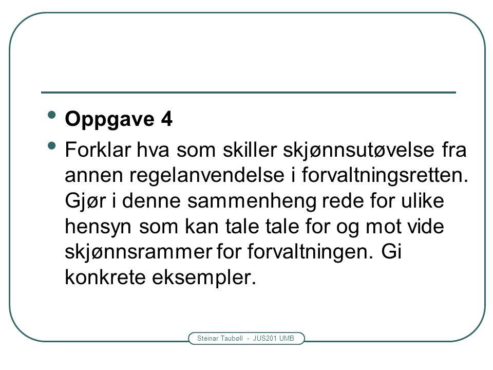 Steinar Taubøll - JUS201 UMB Oppgave 4 Forklar hva som skiller skjønnsutøvelse fra annen regelanvendelse i forvaltningsretten.