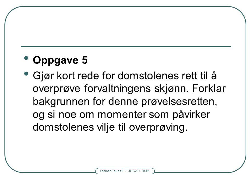 Steinar Taubøll - JUS201 UMB Oppgave 5 Gjør kort rede for domstolenes rett til å overprøve forvaltningens skjønn.