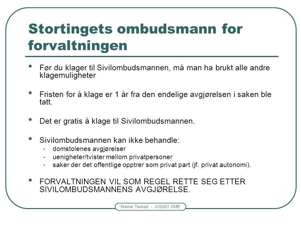 Steinar Taubøll - JUS201 UMB Stortingets ombudsmann for forvaltningen Før du klager til Sivilombudsmannen, må man ha brukt alle andre klagemuligheter Fristen for å klage er 1 år fra den endelige avgjørelsen i saken ble tatt.