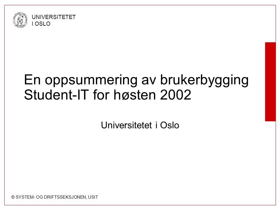 © SYSTEM- OG DRIFTSSEKSJONEN, USIT UNIVERSITETET I OSLO Problemer (ii) Enkelte prosesser rundt FS og opptak tar veldig lang tid, og det er ikke alltid det er samsvar mellom studierett og studieønsker til en student.