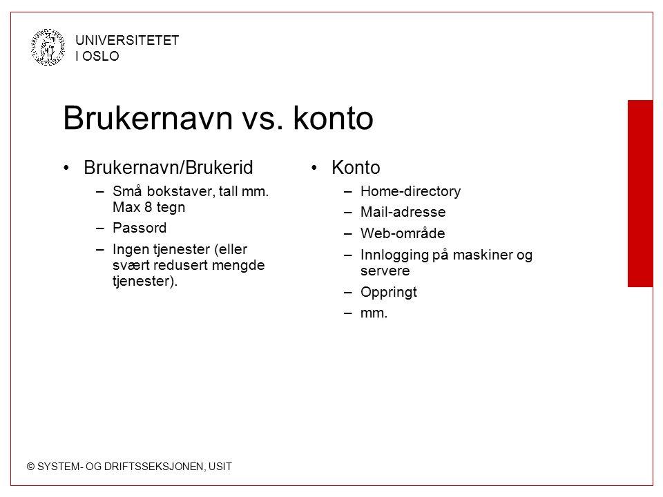 © SYSTEM- OG DRIFTSSEKSJONEN, USIT UNIVERSITETET I OSLO Brukernavn vs.