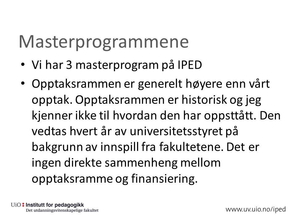 Masterprogrammene Vi har 3 masterprogram på IPED Opptaksrammen er generelt høyere enn vårt opptak.