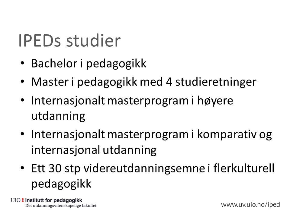 IPEDs studier Bachelor i pedagogikk Master i pedagogikk med 4 studieretninger Internasjonalt masterprogram i høyere utdanning Internasjonalt masterprogram i komparativ og internasjonal utdanning Ett 30 stp videreutdanningsemne i flerkulturell pedagogikk