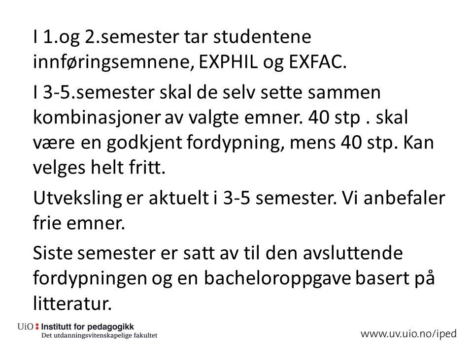 I 1.og 2.semester tar studentene innføringsemnene, EXPHIL og EXFAC.