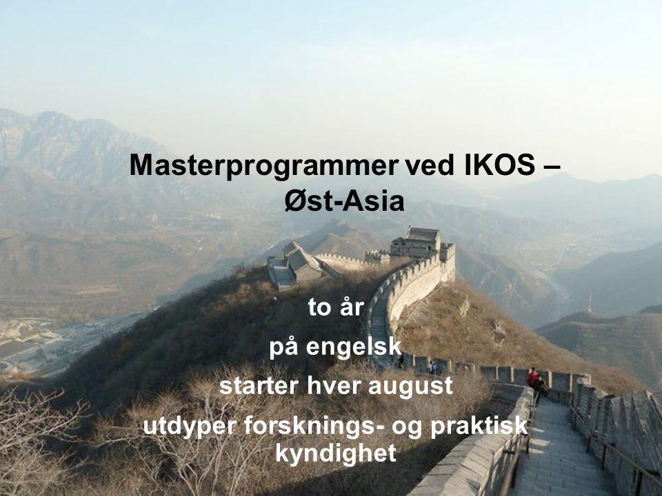 to år på engelsk starter hver august utdyper forsknings- og praktisk kyndighet Masterprogrammer ved IKOS – Øst-Asia