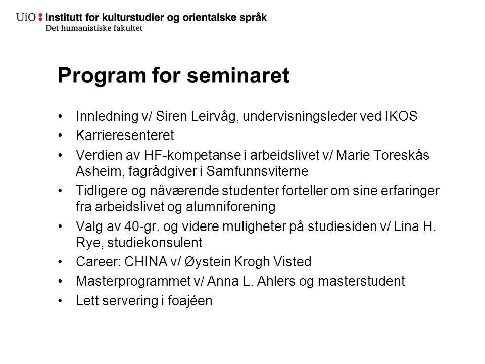 Program for seminaret Innledning v/ Siren Leirvåg, undervisningsleder ved IKOS Karrieresenteret Verdien av HF-kompetanse i arbeidslivet v/ Marie Tores