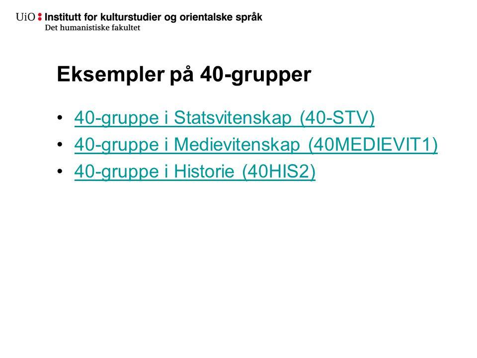 Eksempler på 40-grupper 40-gruppe i Statsvitenskap (40-STV) 40-gruppe i Medievitenskap (40MEDIEVIT1) 40-gruppe i Historie (40HIS2)