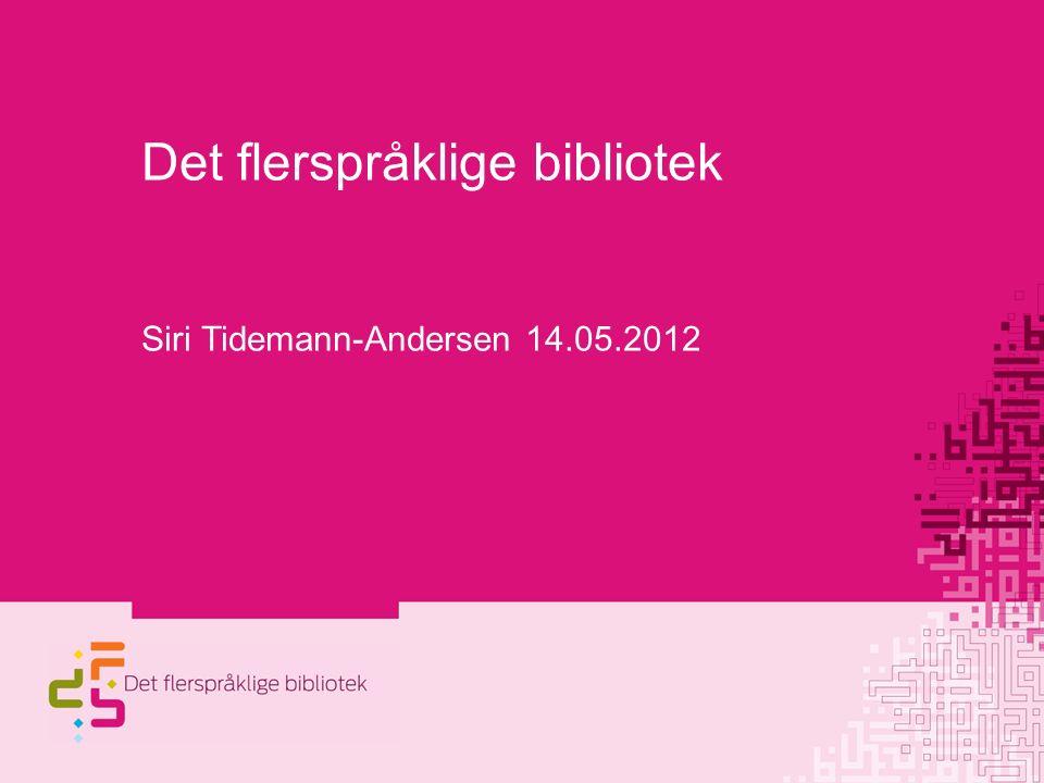 Det flerspråklige bibliotek Siri Tidemann-Andersen 14.05.2012