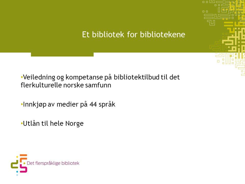 Et bibliotek for bibliotekene Veiledning og kompetanse på bibliotektilbud til det flerkulturelle norske samfunn Innkjøp av medier på 44 språk Utlån til hele Norge