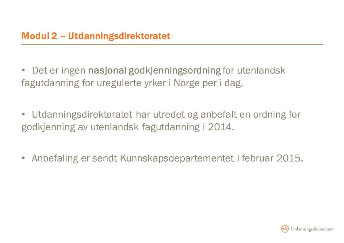 Modul 2 – Utdanningsdirektoratet Det er ingen nasjonal godkjenningsordning for utenlandsk fagutdanning for uregulerte yrker i Norge per i dag.