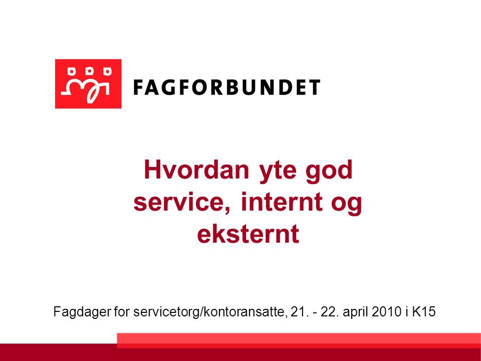 Hvordan yte god service, internt og eksternt Fagdager for servicetorg/kontoransatte, 21.