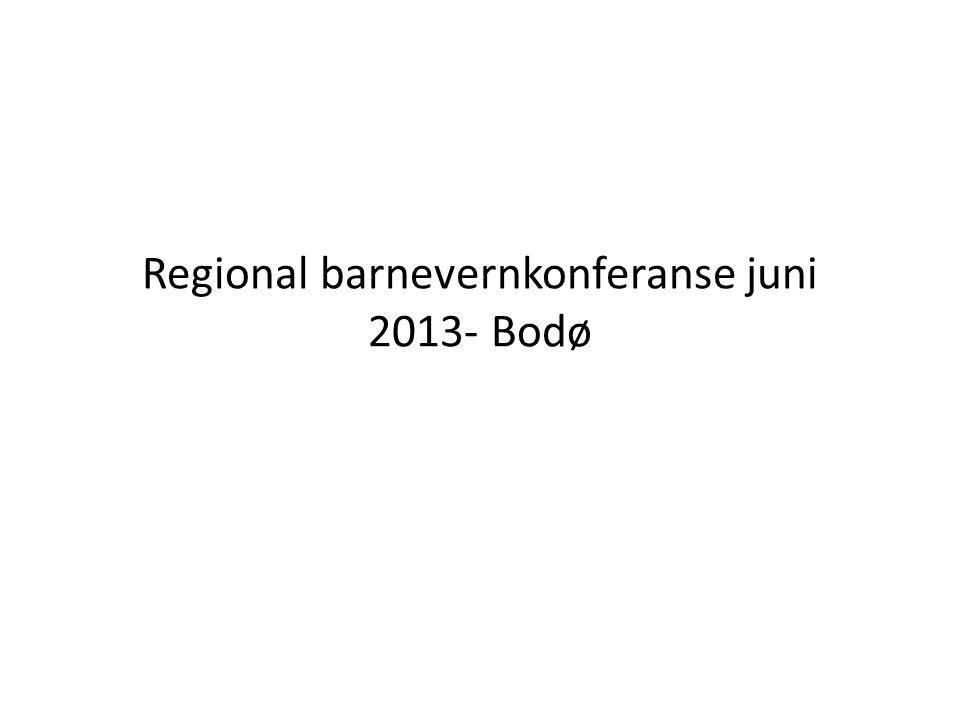 Regional barnevernkonferanse juni 2013- Bodø