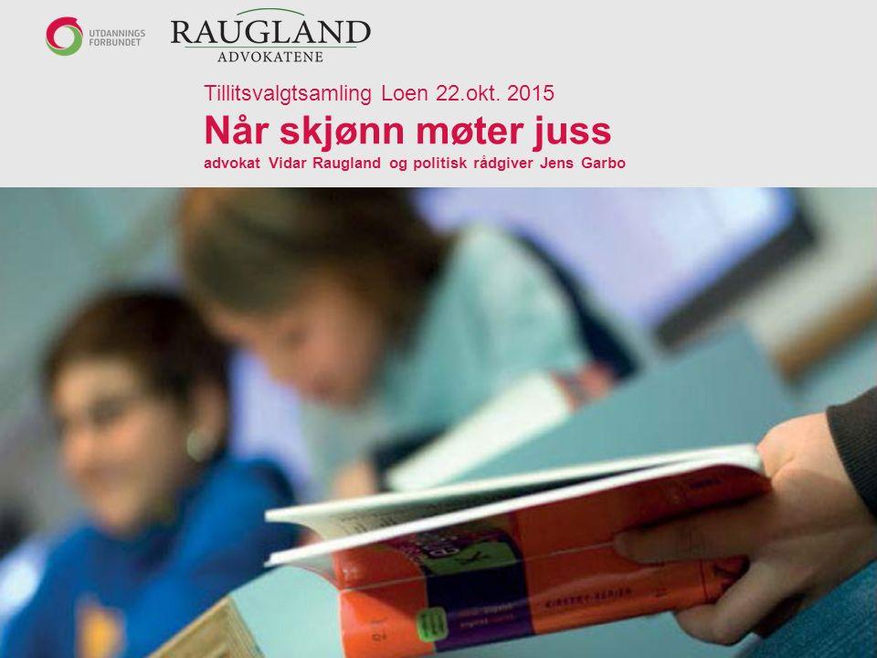 Tillitsvalgtsamling Loen 22.okt. 2015 Når skjønn møter juss advokat Vidar Raugland og politisk rådgiver Jens Garbo