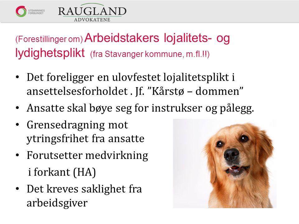 (Forestillinger om) Arbeidstakers lojalitets- og lydighetsplikt (fra Stavanger kommune, m.fl.!!) Det foreligger en ulovfestet lojalitetsplikt i ansett
