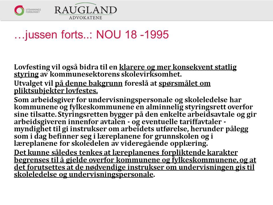 …jussen forts..: NOU 18 -1995 Lovfesting vil også bidra til en klarere og mer konsekvent statlig styring av kommunesektorens skolevirksomhet. Utvalget