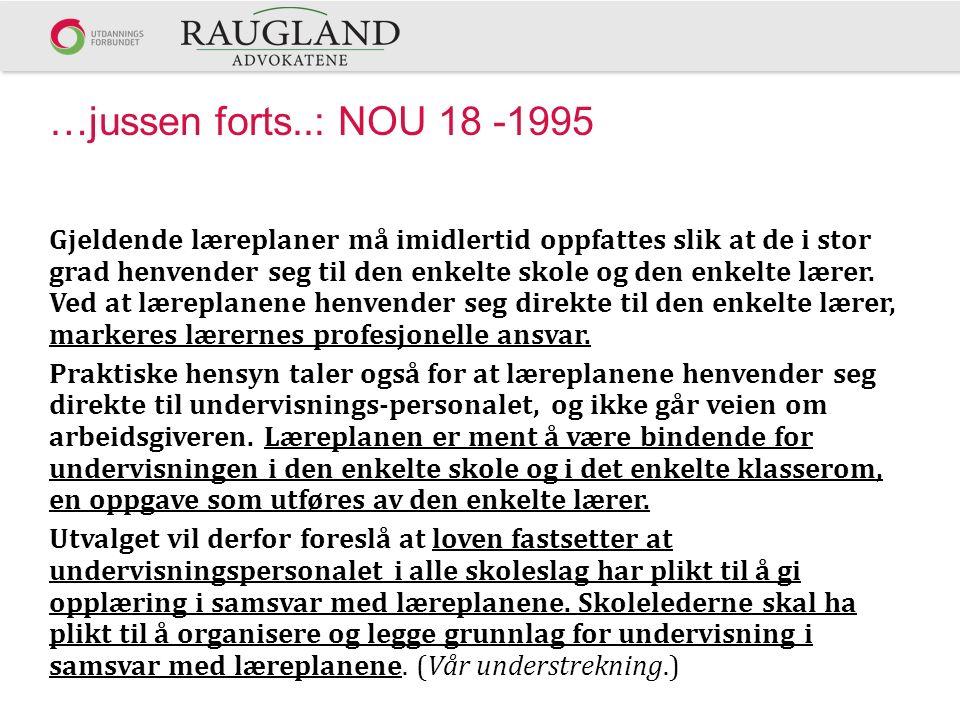 …jussen forts..: NOU 18 -1995 Gjeldende læreplaner må imidlertid oppfattes slik at de i stor grad henvender seg til den enkelte skole og den enkelte l