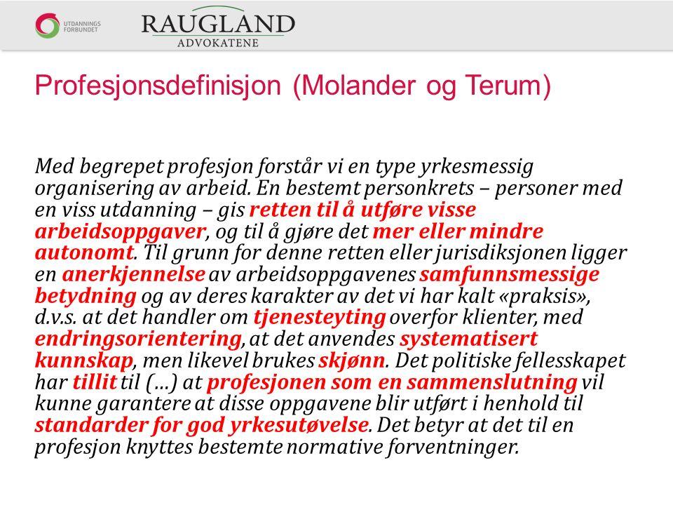 Profesjonsdefinisjon (Molander og Terum) Med begrepet profesjon forstår vi en type yrkesmessig organisering av arbeid.