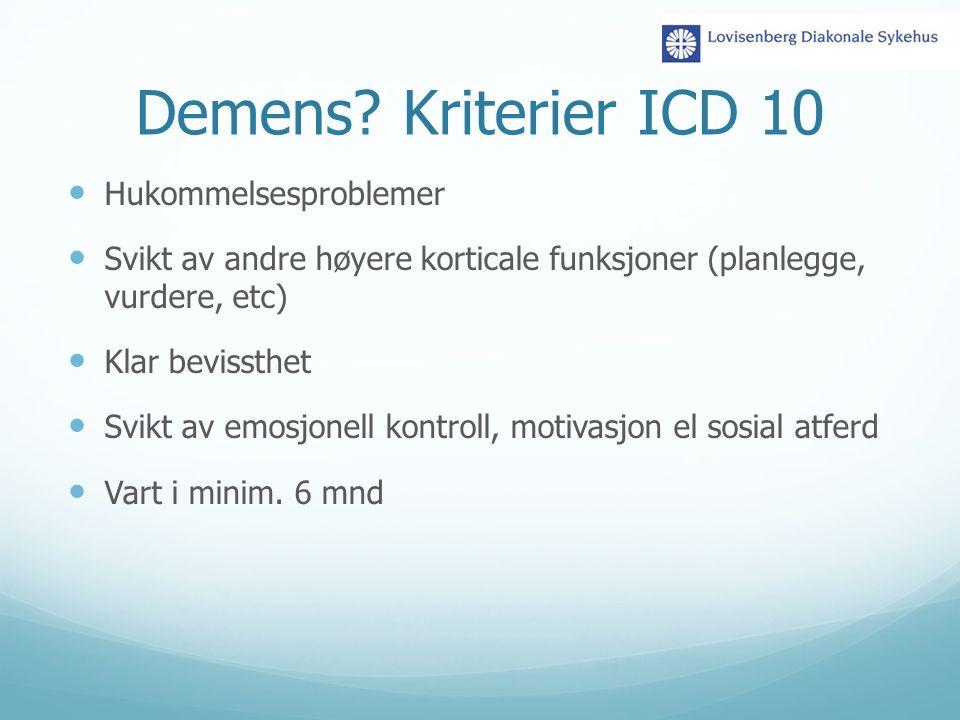 Demens? Kriterier ICD 10 Hukommelsesproblemer Svikt av andre høyere korticale funksjoner (planlegge, vurdere, etc) Klar bevissthet Svikt av emosjonell