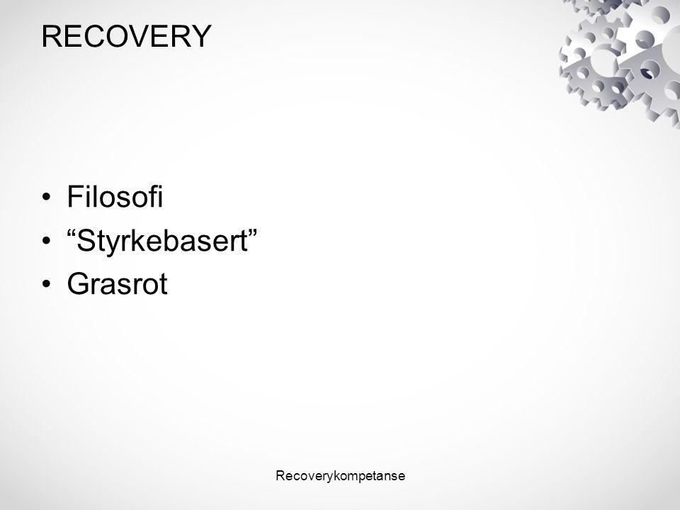 Recoverykompetanse RECOVERY Filosofi Styrkebasert Grasrot