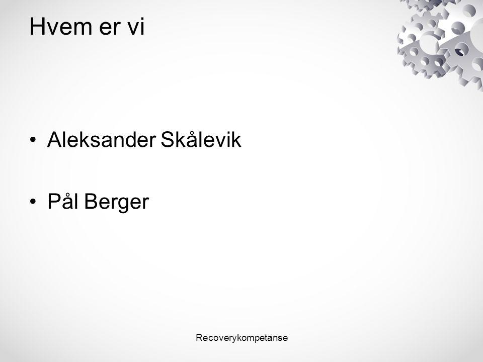 Recoverykompetanse Hvem er vi Aleksander Skålevik Pål Berger