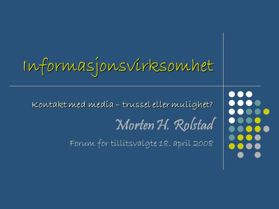 Informasjonsvirksomhet Kontakt med media – trussel eller mulighet.