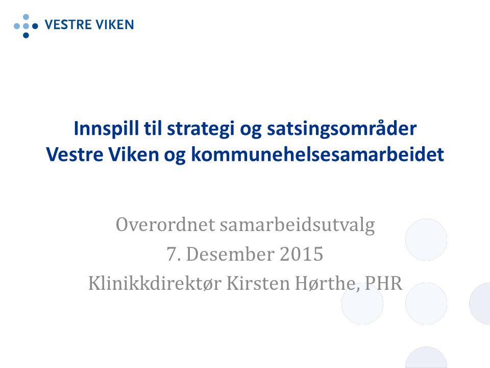 Innspill til strategi og satsingsområder Vestre Viken og kommunehelsesamarbeidet Overordnet samarbeidsutvalg 7.