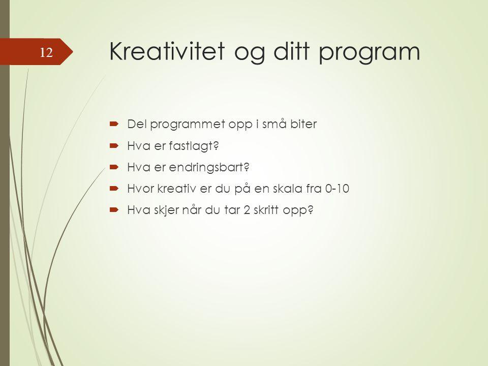 Kreativitet og ditt program  Del programmet opp i små biter  Hva er fastlagt.