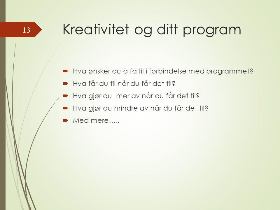Kreativitet og ditt program  Hva ønsker du å få til i forbindelse med programmet.