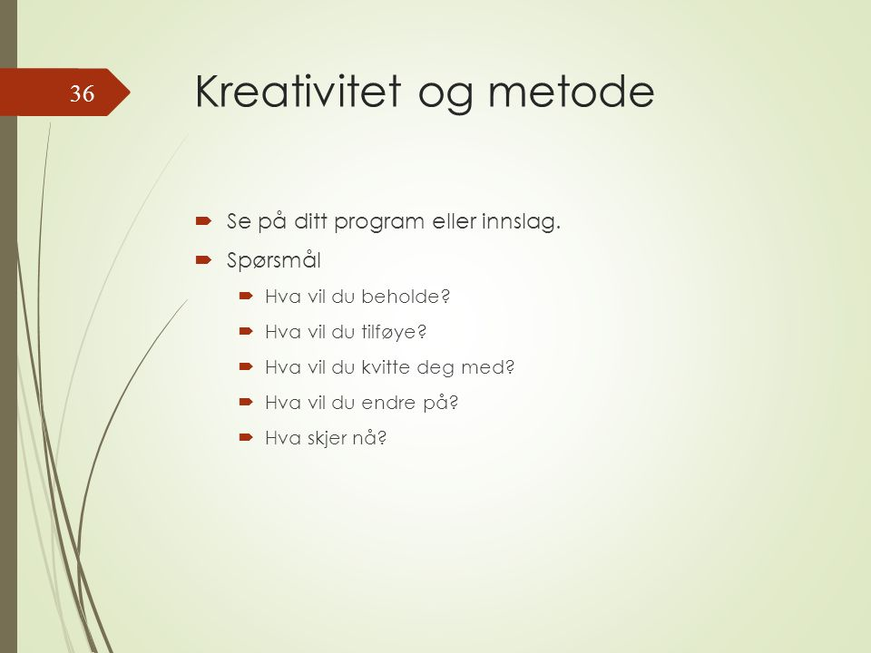 Kreativitet og metode  Se på ditt program eller innslag.