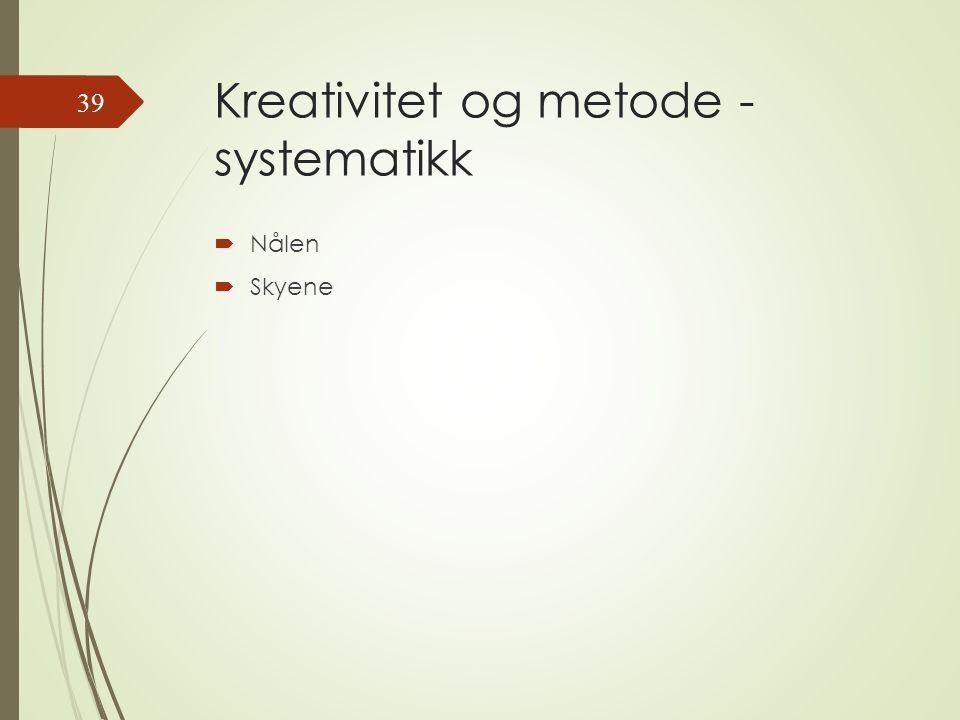 Kreativitet og metode - systematikk  Nålen  Skyene 39