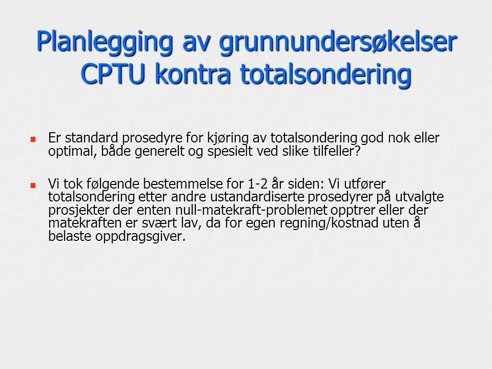 Planlegging av grunnundersøkelser CPTU kontra totalsondering Er standard prosedyre for kjøring av totalsondering god nok eller optimal, både generelt og spesielt ved slike tilfeller.