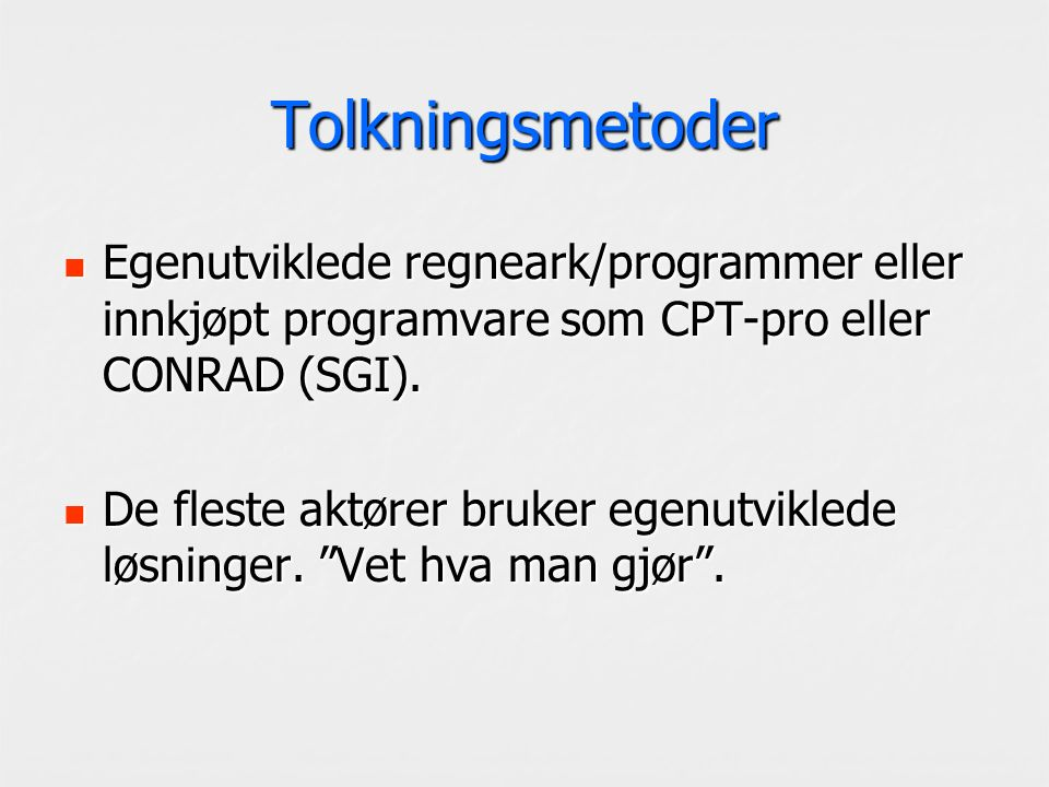 Tolkningsmetoder Egenutviklede regneark/programmer eller innkjøpt programvare som CPT-pro eller CONRAD (SGI). Egenutviklede regneark/programmer eller