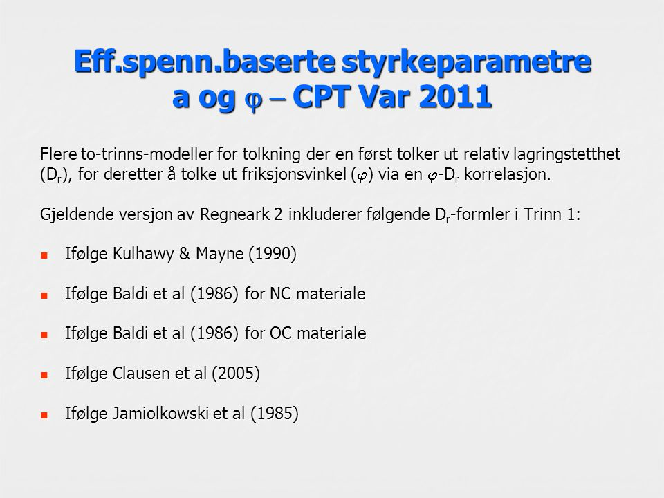 Eff.spenn.baserte styrkeparametre a og  CPT Var 2011 Flere to-trinns-modeller for tolkning der en først tolker ut relativ lagringstetthet (D r ), for deretter å tolke ut friksjonsvinkel (  ) via en  -D r korrelasjon.