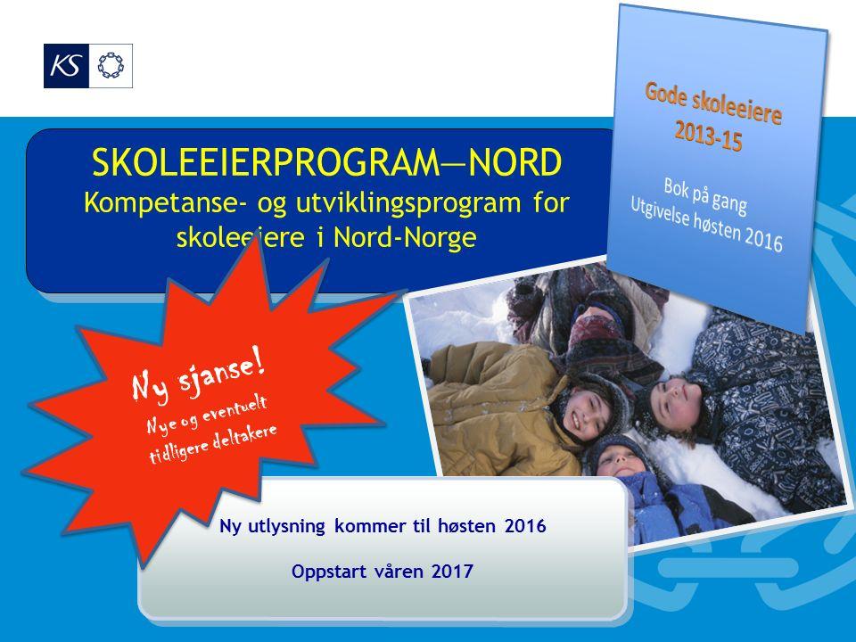 SKOLEEIERPROGRAM—NORD Kompetanse- og utviklingsprogram for skoleeiere i Nord-Norge SKOLEEIERPROGRAM—NORD Kompetanse- og utviklingsprogram for skoleeiere i Nord-Norge Ny utlysning kommer til høsten 2016 Oppstart våren 2017 Ny utlysning kommer til høsten 2016 Oppstart våren 2017 Ny sjanse.