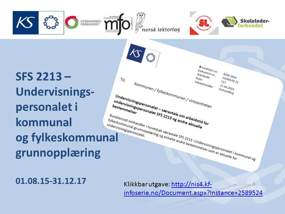 SFS 2213 – Undervisnings- personalet i kommunal og fylkeskommunal grunnopplæring 01.08.15-31.12.17 Klikkbar utgave: http://nis4.kf- infoserie.no/Document.aspx Instance=2589524http://nis4.kf- infoserie.no/Document.aspx Instance=2589524