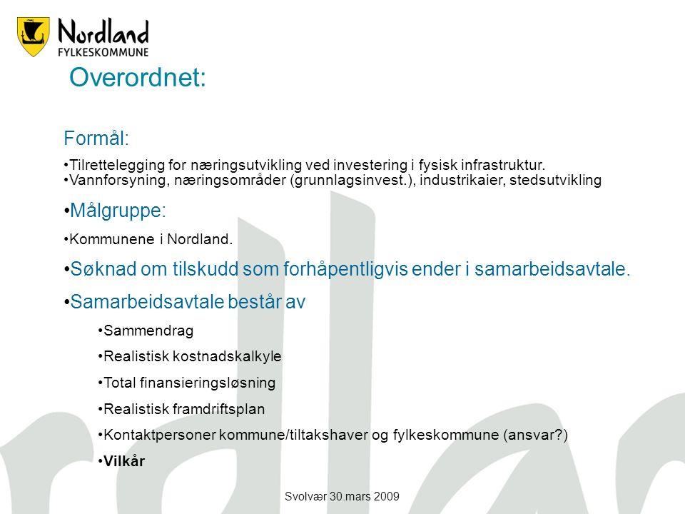 Svolvær 30.mars 2009 Formål: Tilrettelegging for næringsutvikling ved investering i fysisk infrastruktur. Vannforsyning, næringsområder (grunnlagsinve