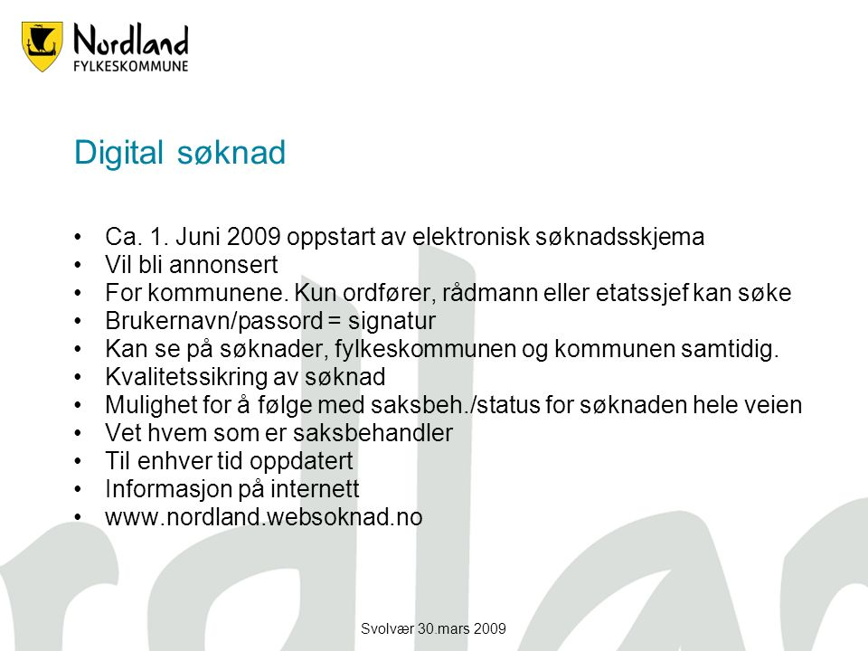 Svolvær 30.mars 2009 Digital søknad Ca. 1. Juni 2009 oppstart av elektronisk søknadsskjema Vil bli annonsert For kommunene. Kun ordfører, rådmann elle