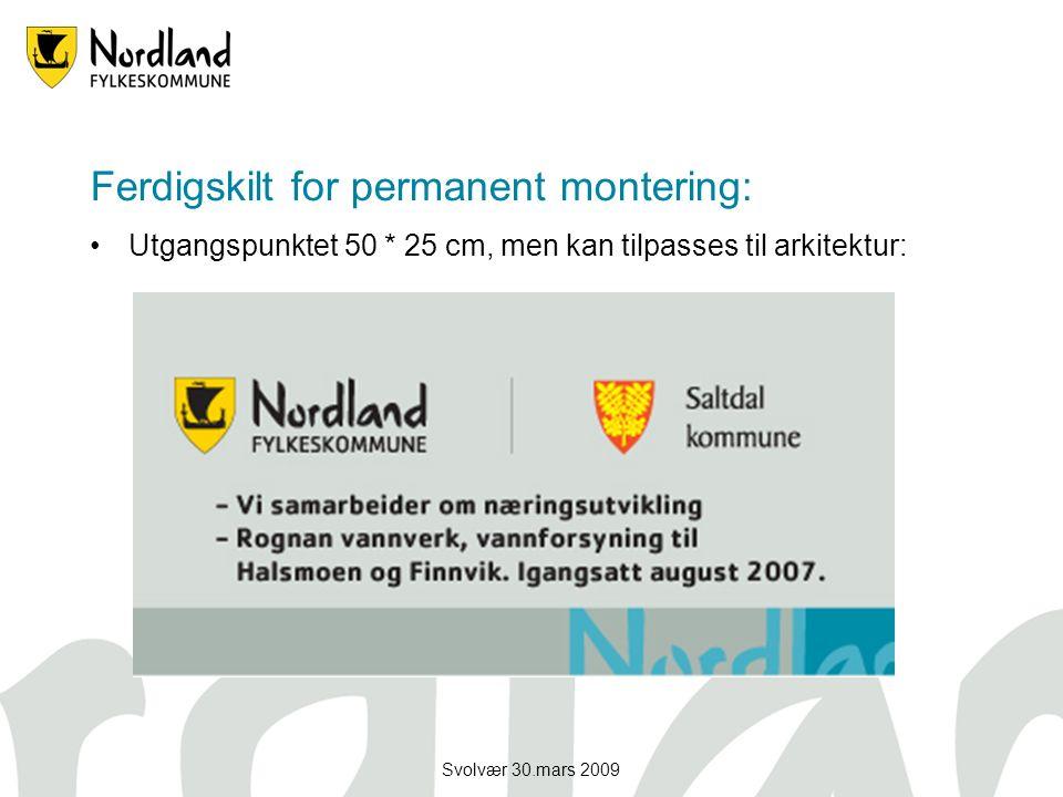 Svolvær 30.mars 2009 Ferdigskilt for permanent montering: Utgangspunktet 50 * 25 cm, men kan tilpasses til arkitektur: