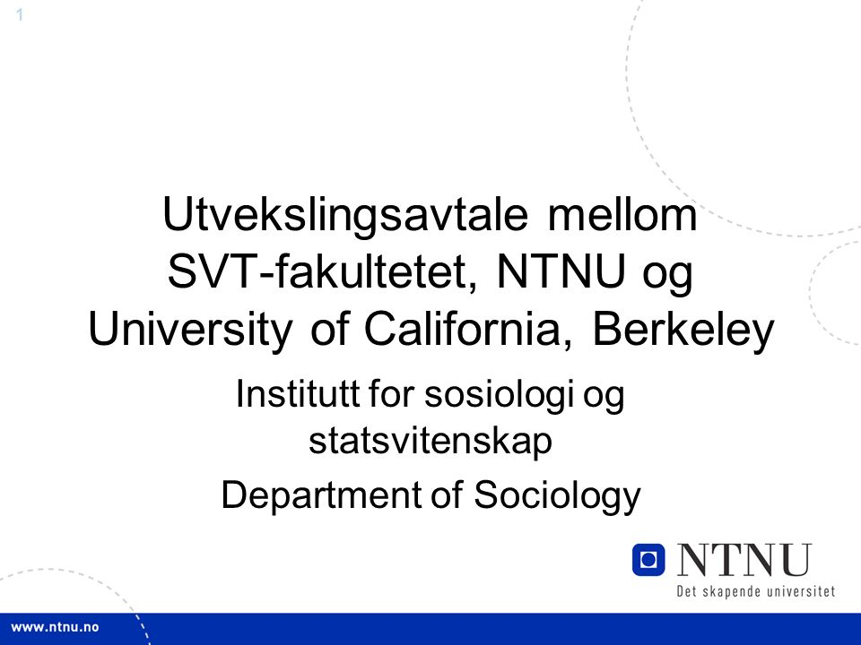 1 Utvekslingsavtale mellom SVT-fakultetet, NTNU og University of California, Berkeley Institutt for sosiologi og statsvitenskap Department of Sociology