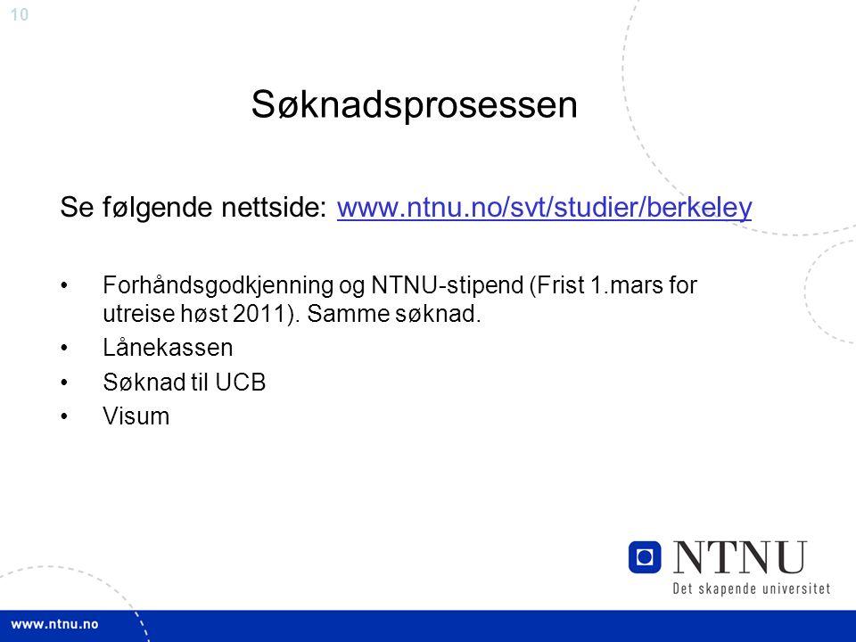 10 Søknadsprosessen Se følgende nettside: www.ntnu.no/svt/studier/berkeley Forhåndsgodkjenning og NTNU-stipend (Frist 1.mars for utreise høst 2011).