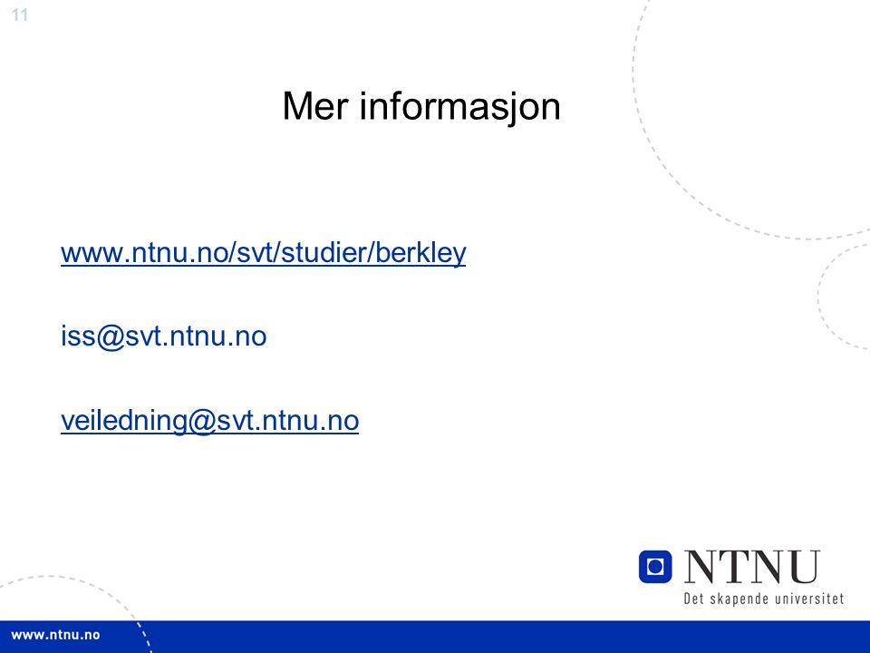 11 Mer informasjon www.ntnu.no/svt/studier/berkley iss@svt.ntnu.no veiledning@svt.ntnu.no