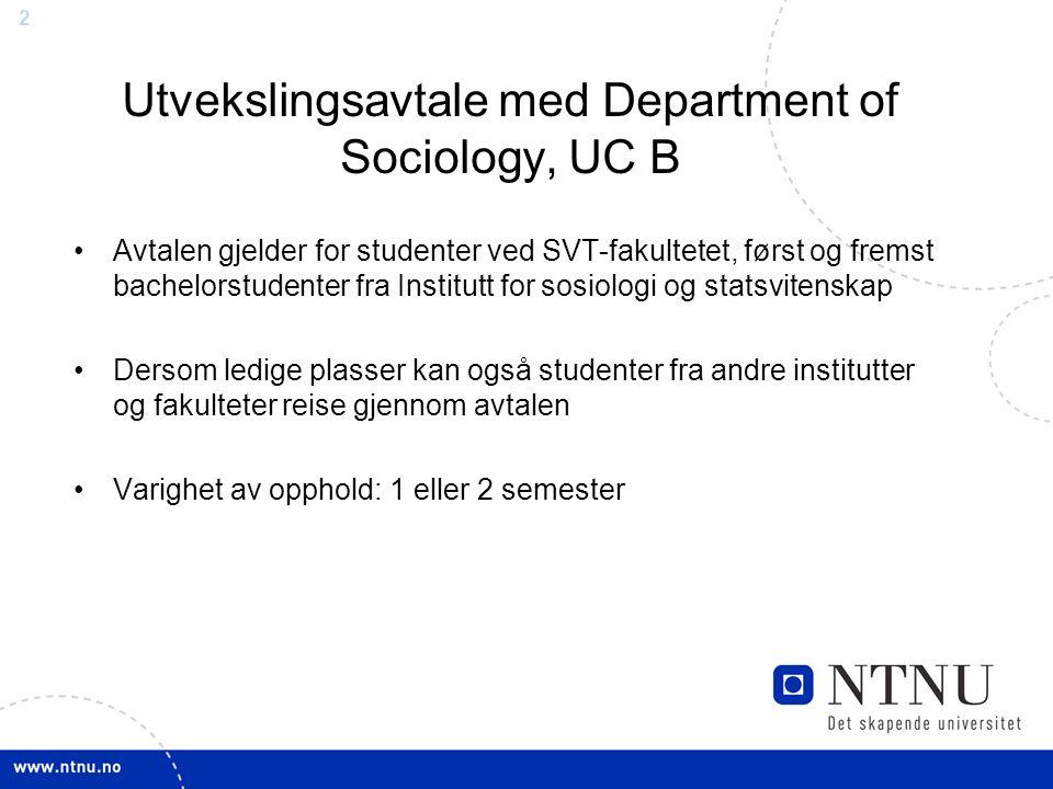 2 Utvekslingsavtale med Department of Sociology, UC B Avtalen gjelder for studenter ved SVT-fakultetet, først og fremst bachelorstudenter fra Institut