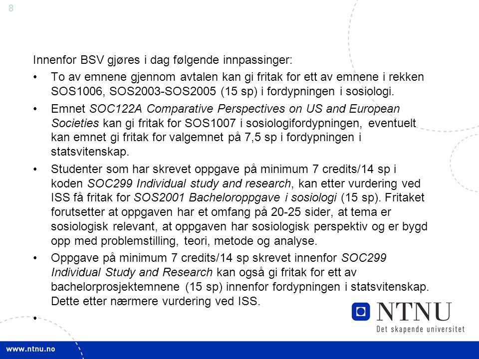 8 Innenfor BSV gjøres i dag følgende innpassinger: To av emnene gjennom avtalen kan gi fritak for ett av emnene i rekken SOS1006, SOS2003-SOS2005 (15 sp) i fordypningen i sosiologi.