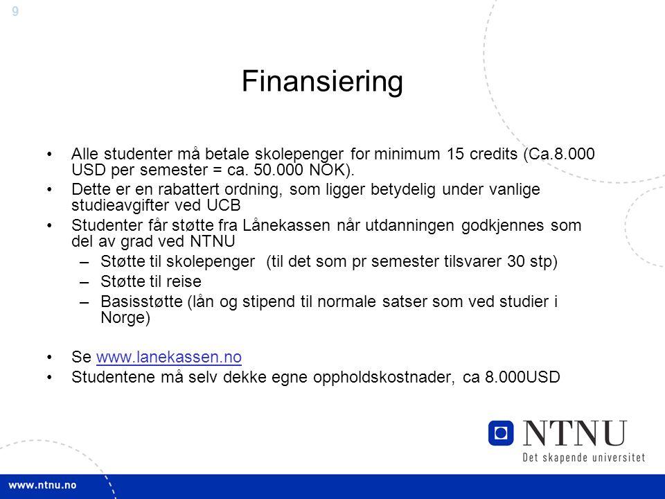 9 Finansiering Alle studenter må betale skolepenger for minimum 15 credits (Ca.8.000 USD per semester = ca. 50.000 NOK). Dette er en rabattert ordning