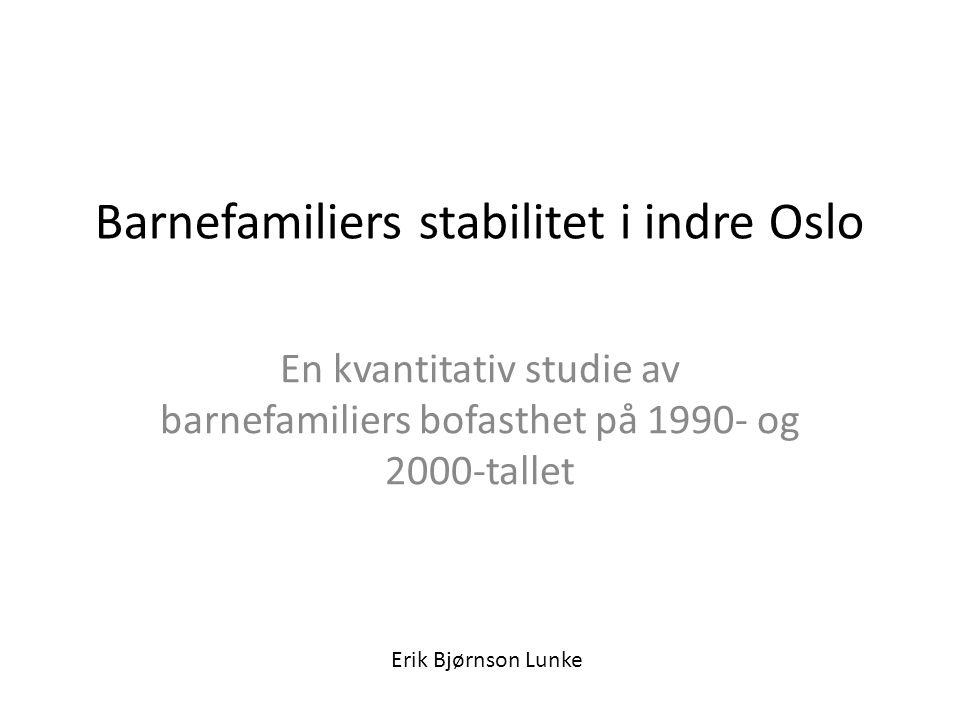 Barnefamiliers stabilitet i indre Oslo En kvantitativ studie av barnefamiliers bofasthet på 1990- og 2000-tallet Erik Bjørnson Lunke