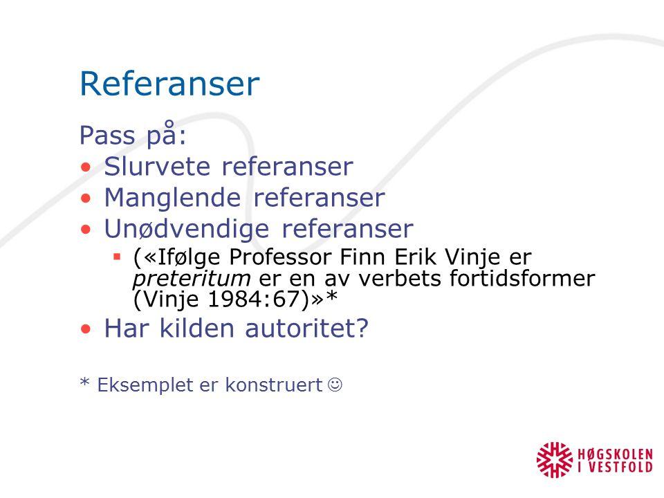 Referanser Pass på: Slurvete referanser Manglende referanser Unødvendige referanser  («Ifølge Professor Finn Erik Vinje er preteritum er en av verbets fortidsformer (Vinje 1984:67)»* Har kilden autoritet.