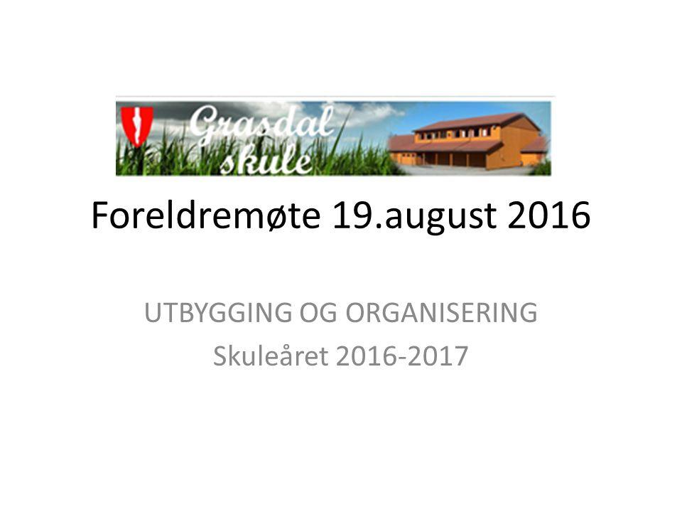 Foreldremøte 19.august 2016 UTBYGGING OG ORGANISERING Skuleåret 2016-2017