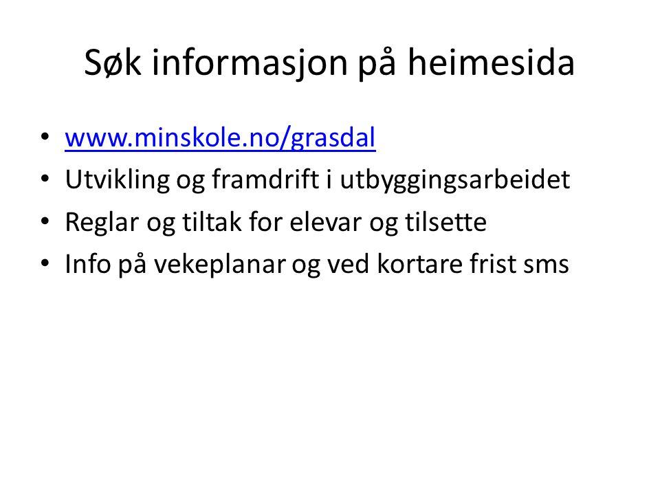 Søk informasjon på heimesida www.minskole.no/grasdal Utvikling og framdrift i utbyggingsarbeidet Reglar og tiltak for elevar og tilsette Info på vekep