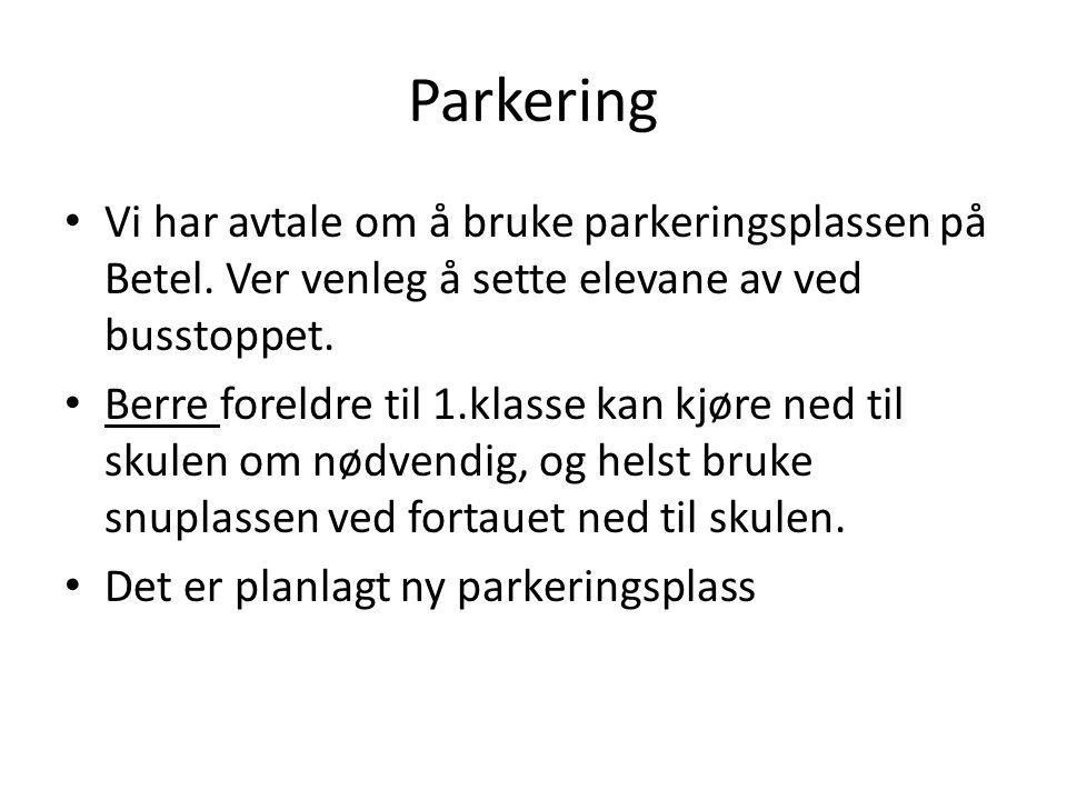 Parkering Vi har avtale om å bruke parkeringsplassen på Betel. Ver venleg å sette elevane av ved busstoppet. Berre foreldre til 1.klasse kan kjøre ned