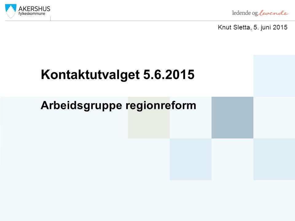 Kontaktutvalget 5.6.2015 Arbeidsgruppe regionreform Knut Sletta, 5. juni 2015